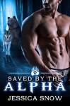Saved by the Alpha - Jessica Snow, Kellie Dennis