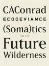 ECODEVIANCE: (Soma)tics for the Future Wilderness - CA Conrad