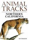 Animal Tracks of Northern California (Animal Tracks Guides) - Ian Sheldon