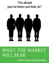 What the Market Will Bear - Ben Godby