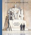 Lincoln Memorial: The Story and Design of an American Monument - Jason Sacher, Chad Gowey