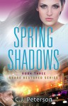 Spring Shadows: Grace Restored Series - Book Three - C.J. Peterson