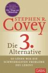 Die 3. Alternative: So lösen wir die schwierigsten Probleme des Lebens - Stephen R. Covey