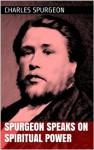 Spurgeon Speaks on Spiritual Power - Charles Spurgeon, John J Caldwell