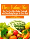 Clean Eating Diet: Your One-Stop Clean Eating Cookbook with Clean Eating Recipes for Every Meal - Linda Williams