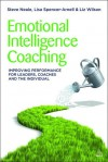 Emotional Intelligence Coaching: Improving Performance for Leaders, Coaches and the Individual - Stephen Neale, Lisa Spencer-Arnell, Liz Wilson