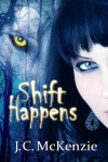 Shift Happens - J. C. McKenzie