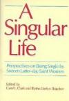 A Singular Life: Perspectives On Being Single - Carol Clark