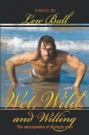Wet, Wild and Willing: The sexcapades of a single man (Boner Books) by Bull, Lew (2008) Paperback - Lew Bull