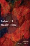 Balance of Fragile Things: A Novel - Olivia Chadha