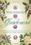 Founding Gardeners: The Revolutionary Generation, Nature, and the Shaping of the American Nation - Andrea Wulf