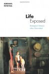 Life Exposed: Biological Citizens after Chernobyl - Adriana Petryna, Paul Rabinow