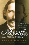 Myself and the Other Fellow: A Life of Robert Lewis Stevenson - Claire Harman