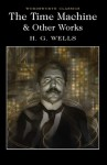 The Time Machine and Other Works - H.G. Wells