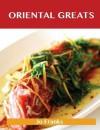 Oriental Greats: Delicious Oriental Recipes, the Top 74 Oriental Recipes - Jo Franks