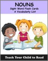 Noun Sight Word Flash Cards: A Vocabulary List of 93 Sight Nouns (Teach Your Child To Read) - Adele Jones