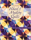 Wheel of Mystery Quilts: Surprising Designs from a Classic Block (That Patchwork Place) - Helen Marshall