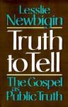 Truth to Tell: The Gospel as Public Truth (Osterhaven Lecture) - Lesslie Newbigin