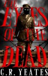 The Eyes of the Dead - G.R. Yeates