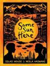 Same Sun Here - Silas House, Neela Vaswani