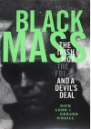 Black Mass: The True Story of an Unholy Alliance Between the FBI and the Irish Mob - Dick Lehr, Gerard O'Neill