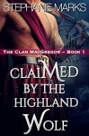 Claimed by the Highland Wolf (The Clan MacGregor Book 1) - Stephanie Marks