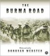 Burma Road: The Epic Story of the China-Burma-India Theater in World War II - Donovan Webster