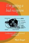 I'm Getting a Bad Reception: Confessions of an (Occasional) Wedding DJ - Matthew Engel