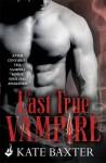 The Last True Vampire: Last True Vampire 1 by Kate Baxter (2015-08-13) - Kate Baxter;