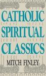 Catholic Spiritual Classics - Mitch Finley