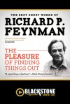 The Pleasure of Finding Things Out: The Best Short Works of Richard P. Feynman - Richard P. Feynman, Sean Runnette