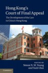 Hong Kong's Court of Final Appeal: The Development of the Law in China's Hong Kong - Yash P. Ghai, Simon N M Young