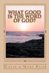 What Good Is the Word of God? - David Bain, Mary Bain