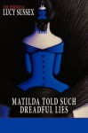 Matilda Told Such Dreadful Lies - Lucy Sussex, Delia Sherman, Deborah Klein