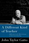 A Different Kind of Teacher: Solving the Crisis of American Schooling - John Taylor Gatto