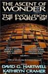 The Ascent of Wonder: The Evolution of Hard SF - David G. Hartwell, Kathryn Cramer, Gregory Benford, Ursula K. Le Guin