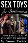 Sex Toys for Billionaires (Three Erotic Tales of Domination and Submission) (The Otrok Club) - Fannie Tucker