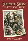 Solomon Snow and the Stolen Jewel - Kaye Umansky, Scott Nash