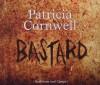 Bastard: Kay Scarpettas 18. Fall - Patricia Cornwell, Nina Petri, Karin Dufner