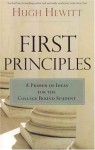 First Principles: A Primer of Ideas for the College-Bound Student - Hugh Hewitt