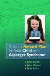 Create a Reward Plan for Your Child with Asperger Syndrome - Jane McDowell, John Moran, Paddy-Joe Moran