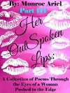 Her OutSpoken Lips: A Collection of Poems Through the Eyes of a Woman Pushed to the Edge Part III - Monroe Ariel