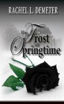 The Frost of Springtime - Rachel L. Demeter