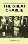 The Great Charlie - Pierre Stephen Robert Payne
