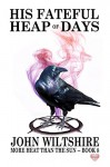 His Fateful Heap of Days (More Heat Than The Sun Book 8) - John Wiltshire