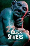 22 More Quick Shivers: from DailyNightmare.com - James F. Leach, Janice Leach, Nadia Ali, Dora Badger, Felicia Barker, Anton Cancre, Victorya Chase, Matthew R. Davis, Lionel Ray Green, Philip Gordon, Amanda Hard, Bruce Harris, David C. Hayes, Crystal Leflar, Sydney Leigh, Katie McCain, Adrean Messmer, Marge Simon, Glen