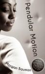 Pendular Motion - Morgan Bauman