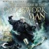 The Curious Case of the Clockwork Man: Burton & Swinburne, Book 2 - Mark Hodder, Gerard Doyle