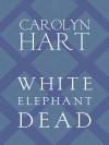 White Elephant Dead - Kate Reading, Carolyn Hart