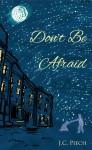 Don't Be Afraid - J.C. Piech